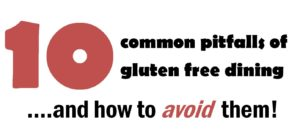 10 Common Pitfalls of Gluten Free Dining and how to avoid them
